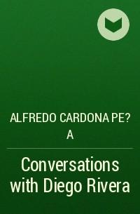 Alfredo Cardona Pe?a - Conversations with Diego Rivera