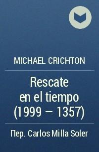 Michael Crichton - Rescate en el tiempo (1999 - 1357)