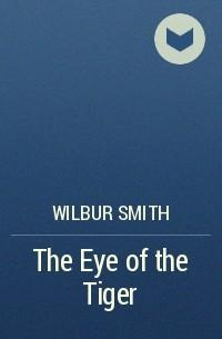 Wilbur Smith - The Eye of the Tiger