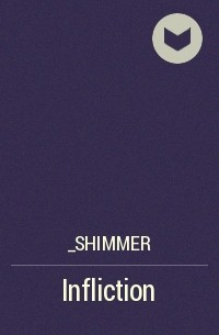 _shimmer - Infliction