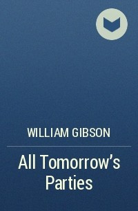 William Gibson - All Tomorrow's Parties