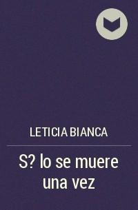 Leticia Bianca - S?lo se muere una vez