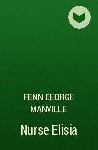 Фенн Джордж Менвилл - Nurse Elisia