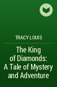Tracy Louis - The King of Diamonds: A Tale of Mystery and Adventure