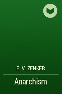 E. V.  Zenker - Anarchism